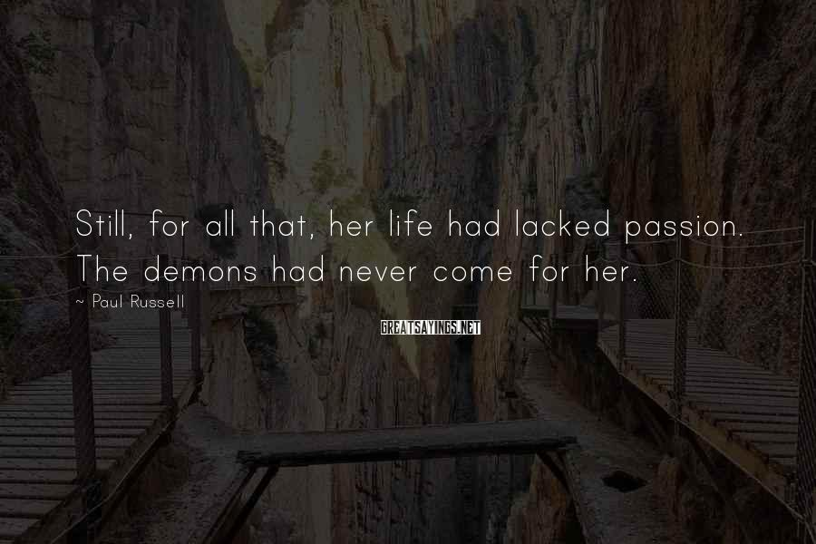 Paul Russell Sayings: Still, for all that, her life had lacked passion. The demons had never come for
