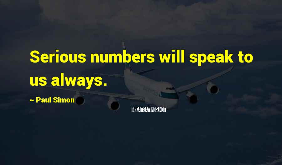 Paul Simon Sayings: Serious numbers will speak to us always.