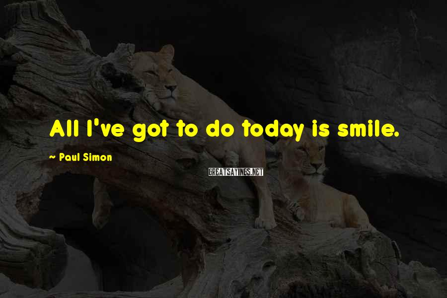 Paul Simon Sayings: All I've got to do today is smile.