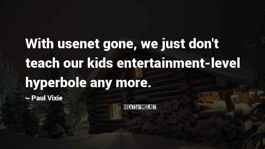 Paul Vixie Sayings: With usenet gone, we just don't teach our kids entertainment-level hyperbole any more.