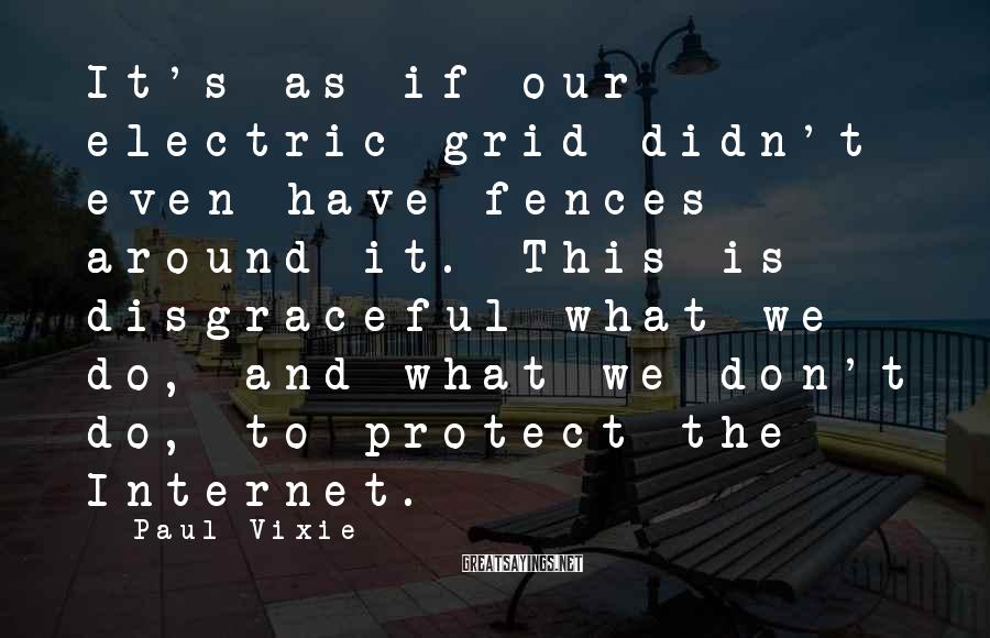 Paul Vixie Sayings: It's as if our electric grid didn't even have fences around it. This is disgraceful