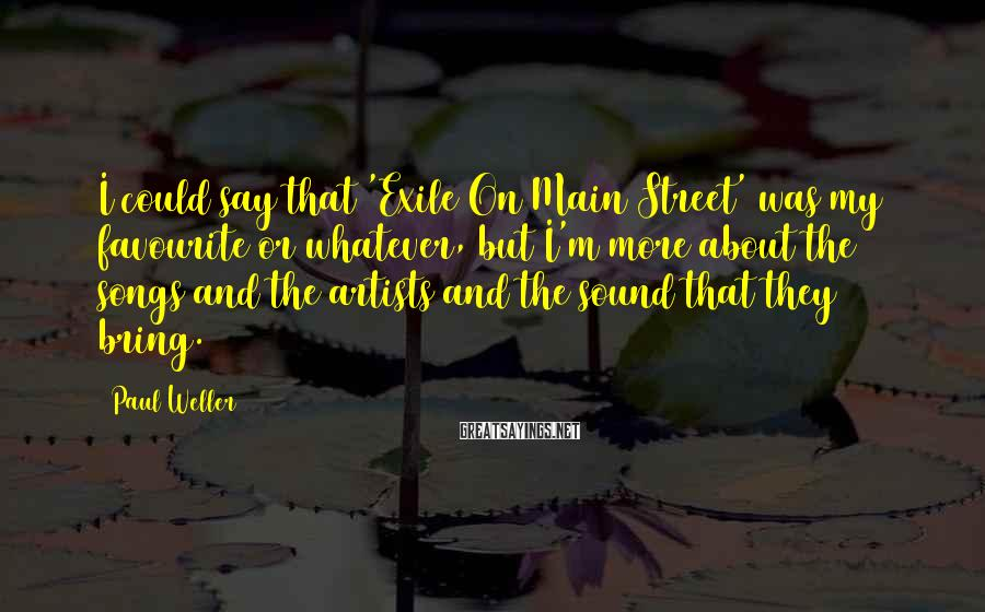 Paul Weller Sayings: I could say that 'Exile On Main Street' was my favourite or whatever, but I'm