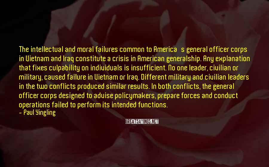 Paul Yingling Sayings: The intellectual and moral failures common to America's general officer corps in Vietnam and Iraq