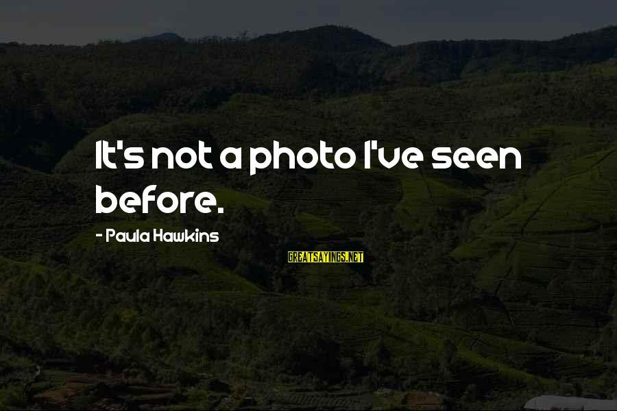 Paula Hawkins Sayings By Paula Hawkins: It's not a photo I've seen before.