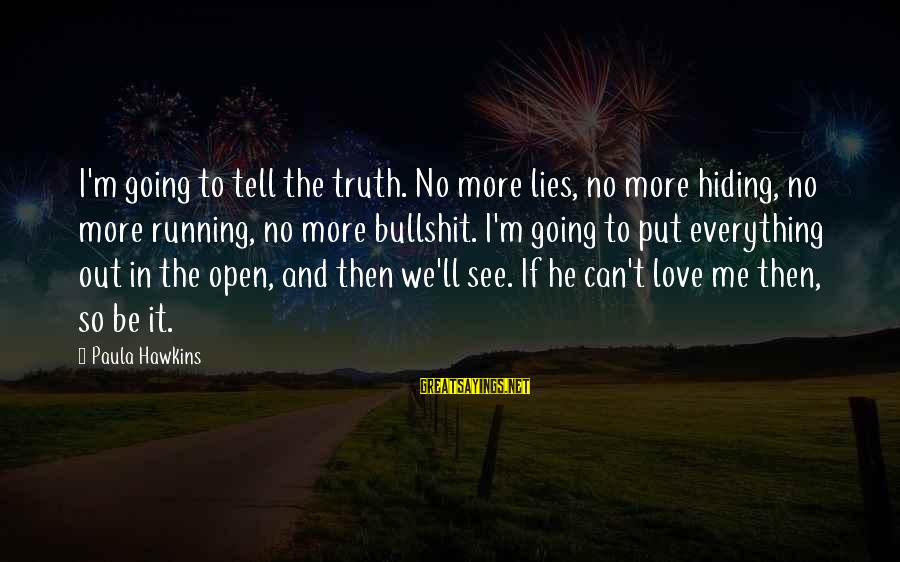 Paula Hawkins Sayings By Paula Hawkins: I'm going to tell the truth. No more lies, no more hiding, no more running,