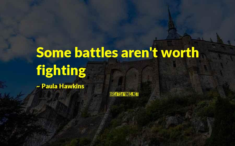 Paula Hawkins Sayings By Paula Hawkins: Some battles aren't worth fighting