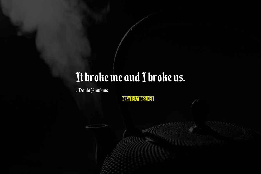 Paula Hawkins Sayings By Paula Hawkins: It broke me and I broke us.
