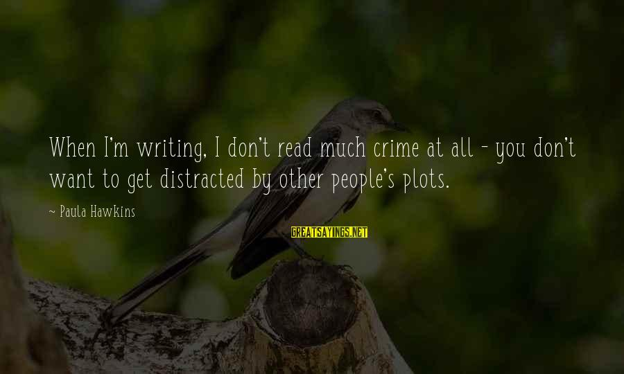 Paula Hawkins Sayings By Paula Hawkins: When I'm writing, I don't read much crime at all - you don't want to