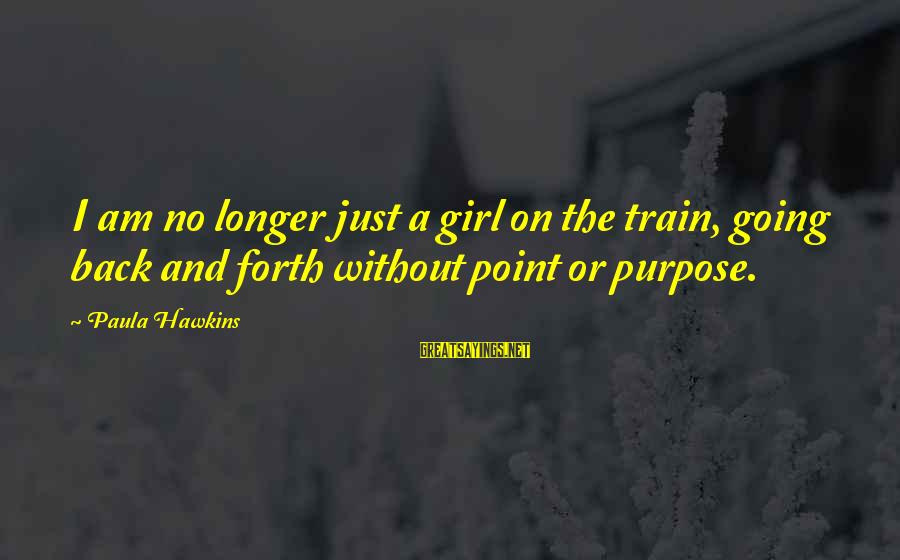 Paula Hawkins Sayings By Paula Hawkins: I am no longer just a girl on the train, going back and forth without