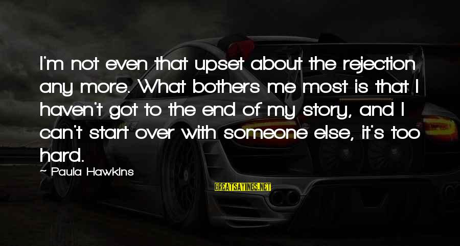 Paula Hawkins Sayings By Paula Hawkins: I'm not even that upset about the rejection any more. What bothers me most is