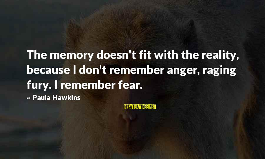 Paula Hawkins Sayings By Paula Hawkins: The memory doesn't fit with the reality, because I don't remember anger, raging fury. I