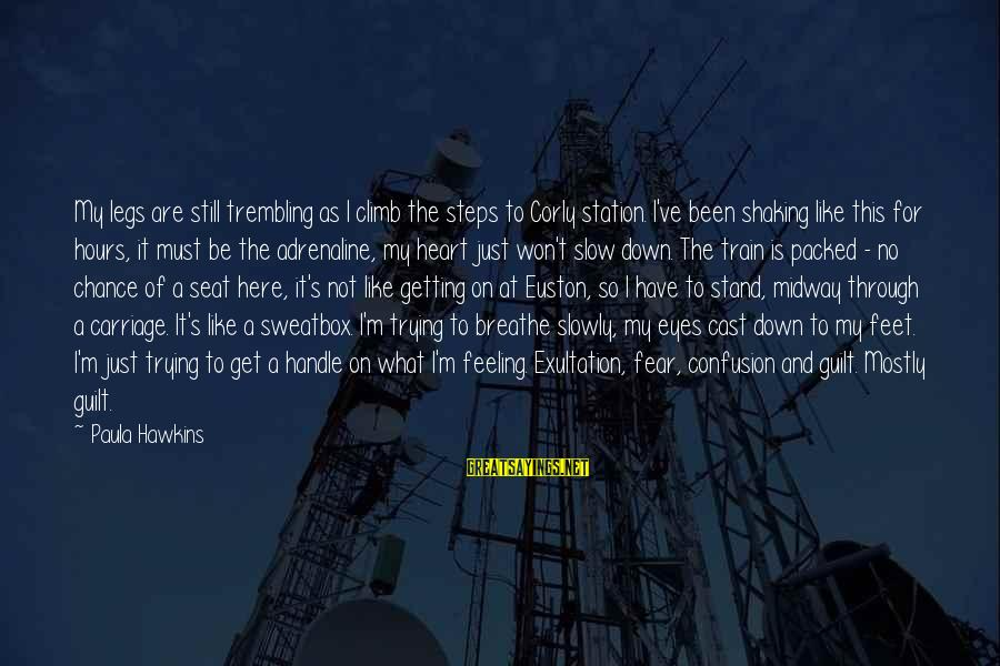 Paula Hawkins Sayings By Paula Hawkins: My legs are still trembling as I climb the steps to Corly station. I've been