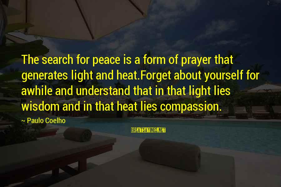 Paulo Coelho Aleph Best Sayings By Paulo Coelho: The search for peace is a form of prayer that generates light and heat.Forget about