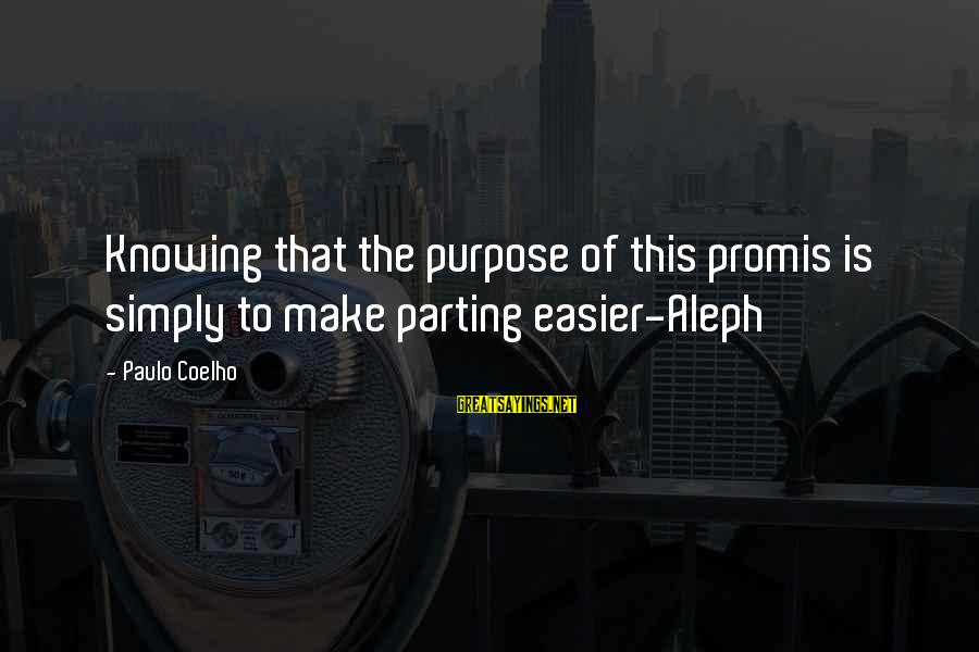 Paulo Coelho Aleph Best Sayings By Paulo Coelho: Knowing that the purpose of this promis is simply to make parting easier-Aleph