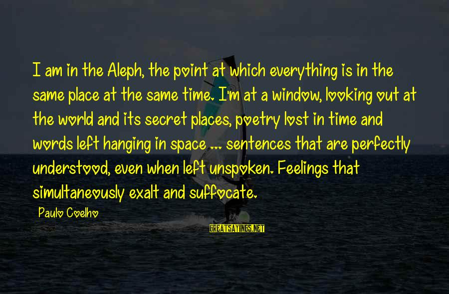 Paulo Coelho Aleph Best Sayings By Paulo Coelho: I am in the Aleph, the point at which everything is in the same place
