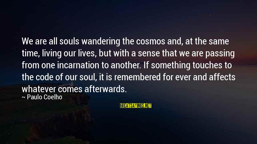 Paulo Coelho Aleph Best Sayings By Paulo Coelho: We are all souls wandering the cosmos and, at the same time, living our lives,