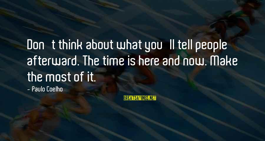 Paulo Coelho Aleph Best Sayings By Paulo Coelho: Don't think about what you'll tell people afterward. The time is here and now. Make