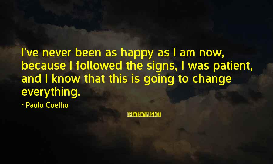 Paulo Coelho Aleph Best Sayings By Paulo Coelho: I've never been as happy as I am now, because I followed the signs, I