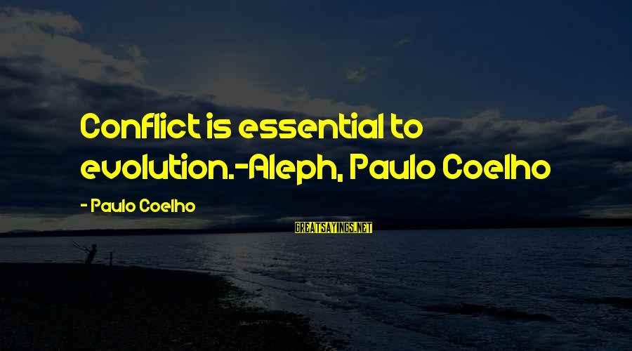 Paulo Coelho Aleph Best Sayings By Paulo Coelho: Conflict is essential to evolution.-Aleph, Paulo Coelho