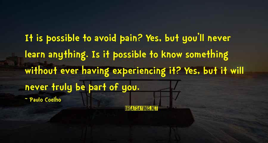 Paulo Coelho Aleph Best Sayings By Paulo Coelho: It is possible to avoid pain? Yes, but you'll never learn anything. Is it possible