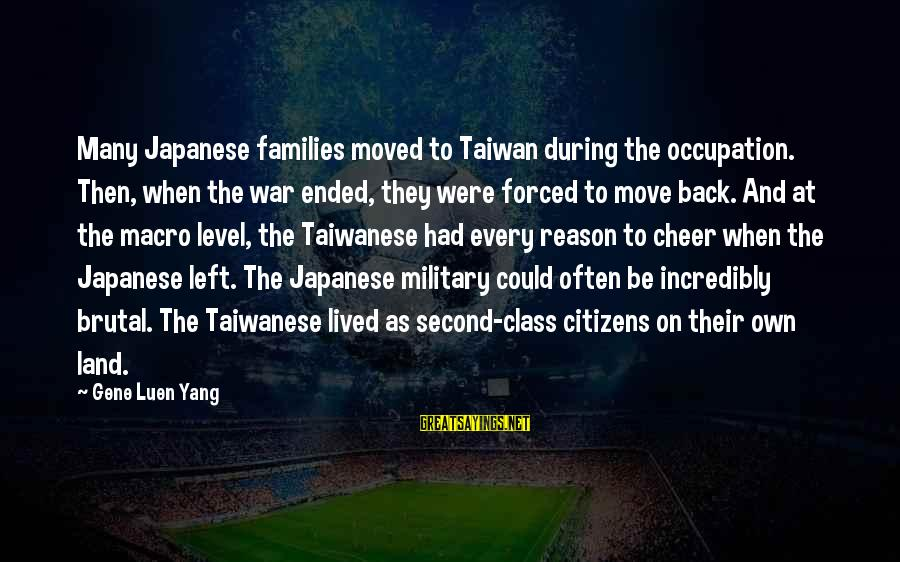 Paulo Costanzo Sayings By Gene Luen Yang: Many Japanese families moved to Taiwan during the occupation. Then, when the war ended, they
