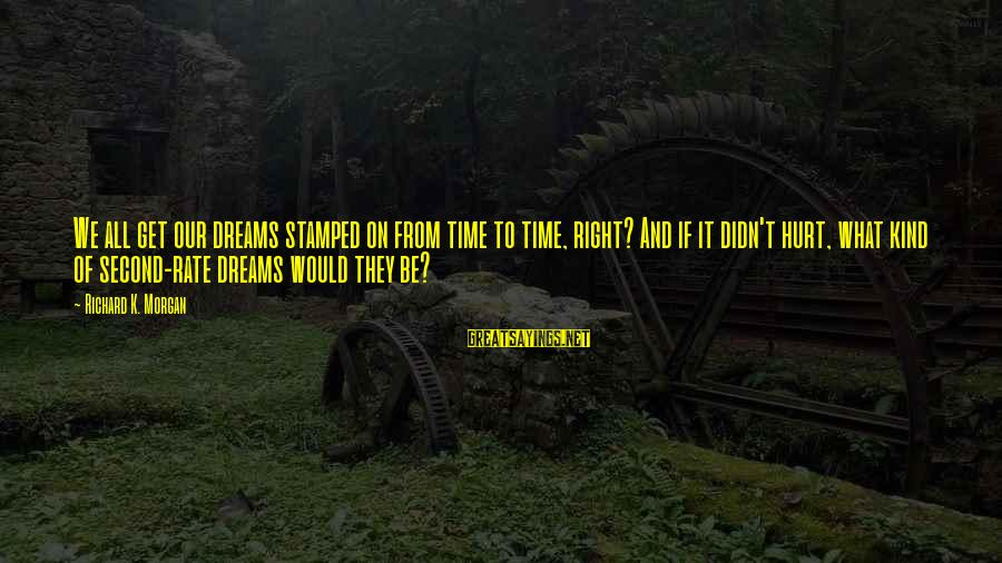 Paulo Costanzo Sayings By Richard K. Morgan: We all get our dreams stamped on from time to time, right? And if it