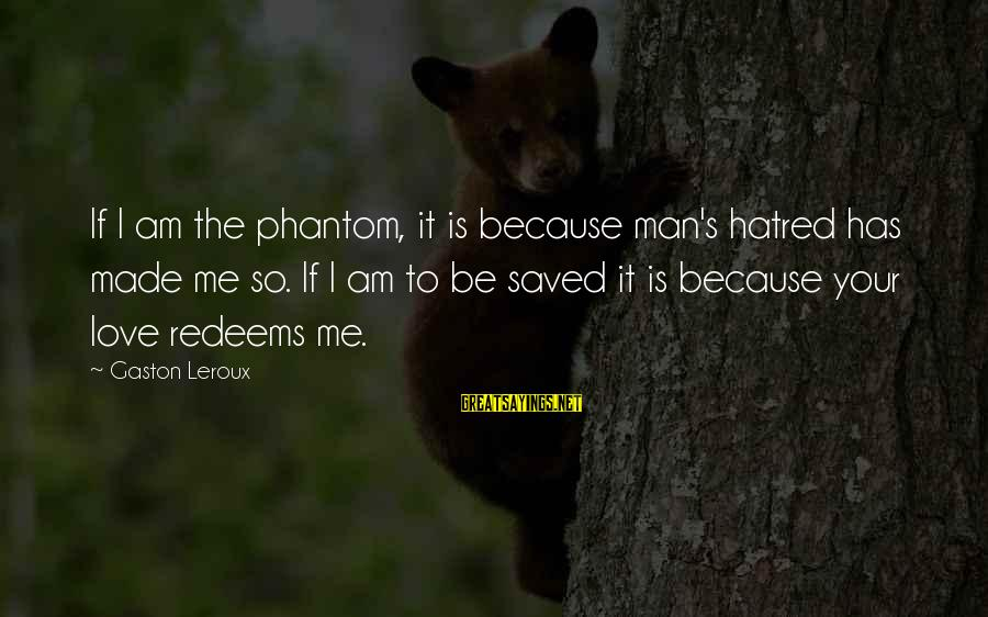 Paulo Quello Sayings By Gaston Leroux: If I am the phantom, it is because man's hatred has made me so. If