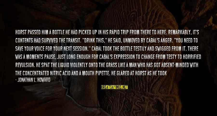 Pause Moments Sayings By Jonathan L. Howard: Horst passed him a bottle he had picked up in his rapid trip from there