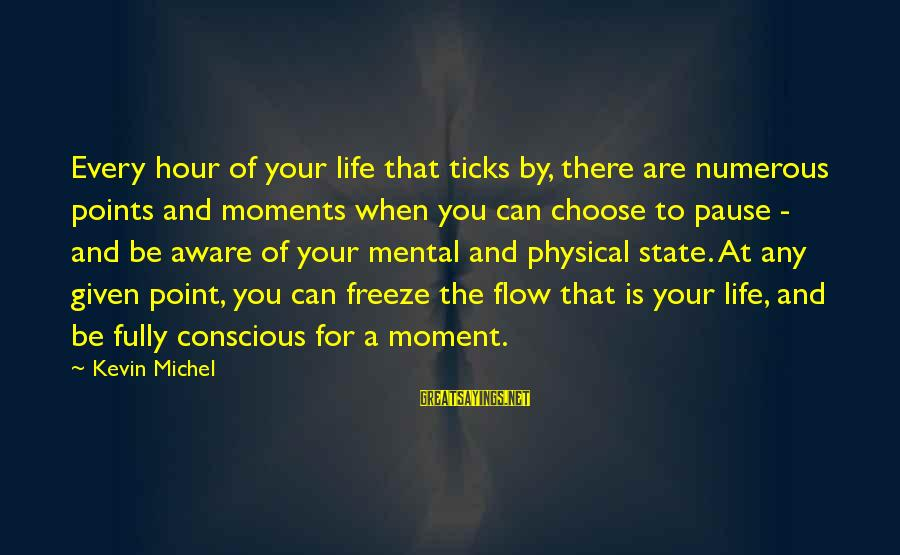 Pause Moments Sayings By Kevin Michel: Every hour of your life that ticks by, there are numerous points and moments when