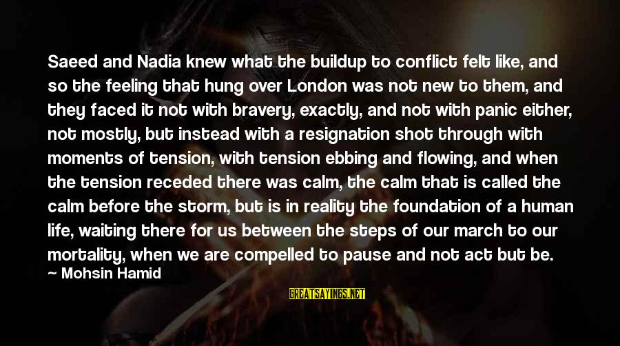 Pause Moments Sayings By Mohsin Hamid: Saeed and Nadia knew what the buildup to conflict felt like, and so the feeling