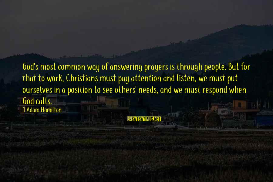 Pay Attention To Others Sayings By Adam Hamilton: God's most common way of answering prayers is through people. But for that to work,