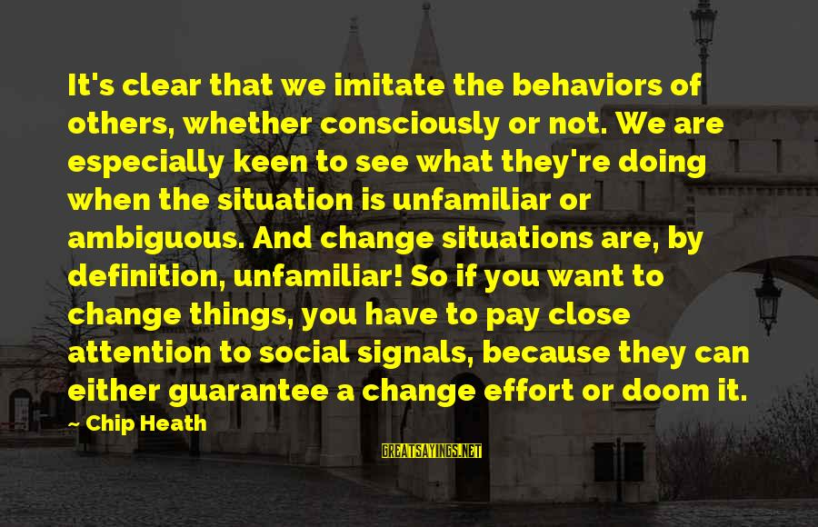 Pay Attention To Others Sayings By Chip Heath: It's clear that we imitate the behaviors of others, whether consciously or not. We are