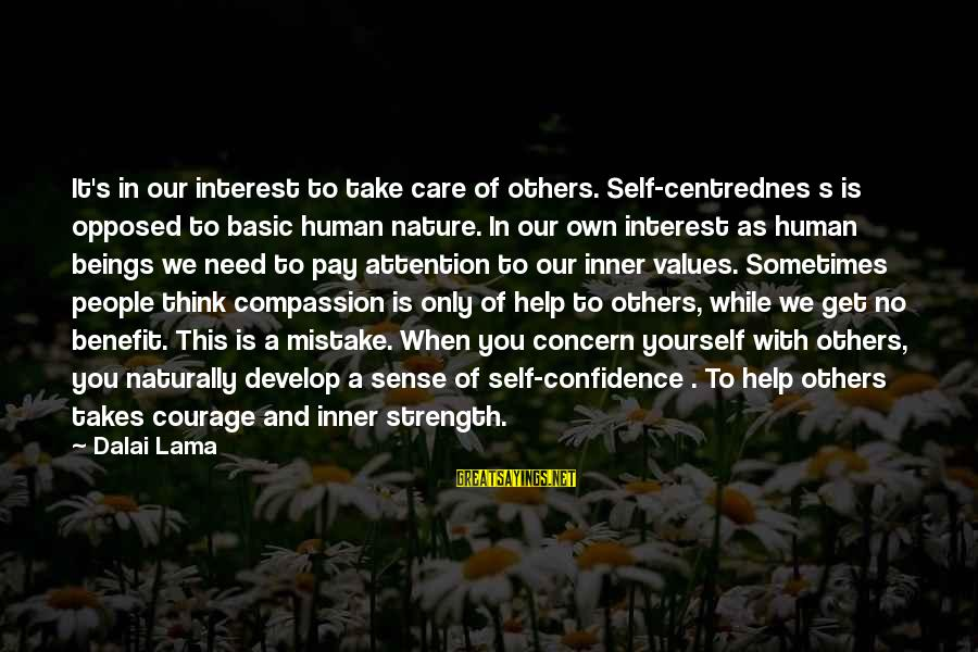 Pay Attention To Others Sayings By Dalai Lama: It's in our interest to take care of others. Self-centrednes s is opposed to basic