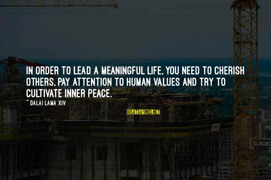 Pay Attention To Others Sayings By Dalai Lama XIV: In order to lead a meaningful life, you need to cherish others, pay attention to