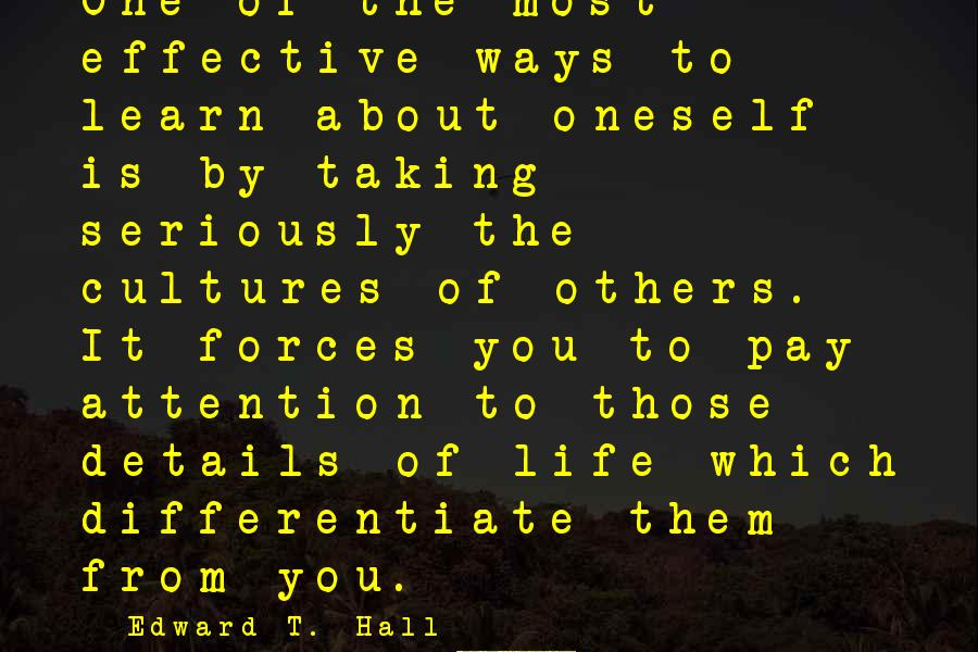 Pay Attention To Others Sayings By Edward T. Hall: One of the most effective ways to learn about oneself is by taking seriously the