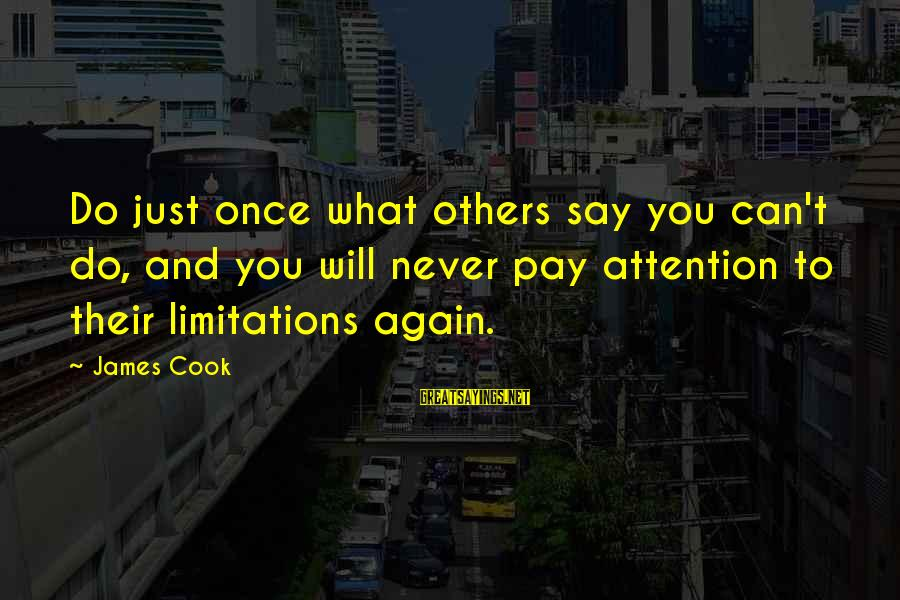 Pay Attention To Others Sayings By James Cook: Do just once what others say you can't do, and you will never pay attention