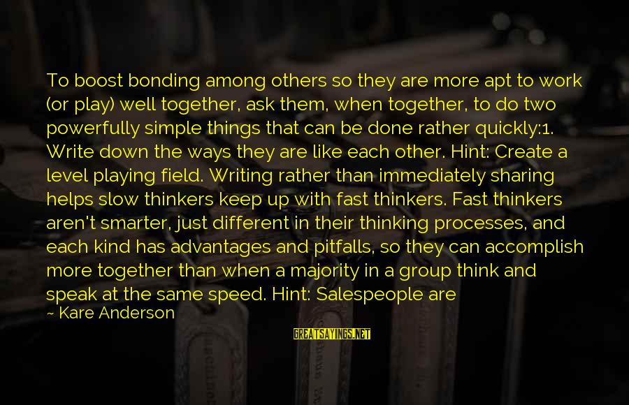 Pay Attention To Others Sayings By Kare Anderson: To boost bonding among others so they are more apt to work (or play) well