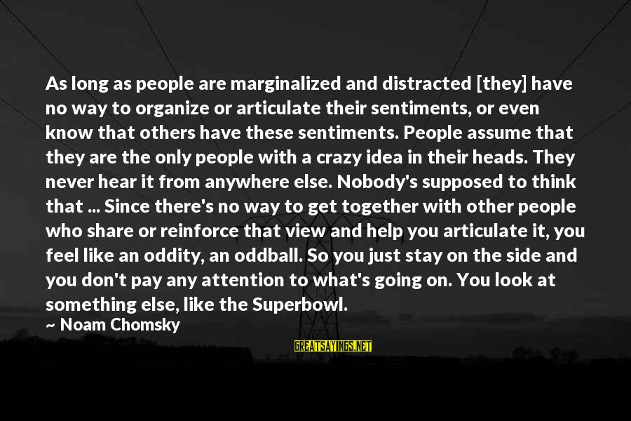 Pay Attention To Others Sayings By Noam Chomsky: As long as people are marginalized and distracted [they] have no way to organize or