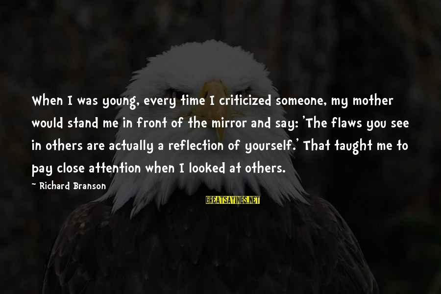 Pay Attention To Others Sayings By Richard Branson: When I was young, every time I criticized someone, my mother would stand me in