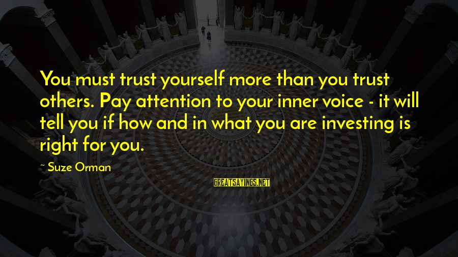 Pay Attention To Others Sayings By Suze Orman: You must trust yourself more than you trust others. Pay attention to your inner voice