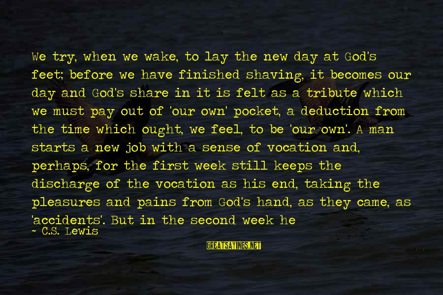 Pay Tribute Sayings By C.S. Lewis: We try, when we wake, to lay the new day at God's feet; before we