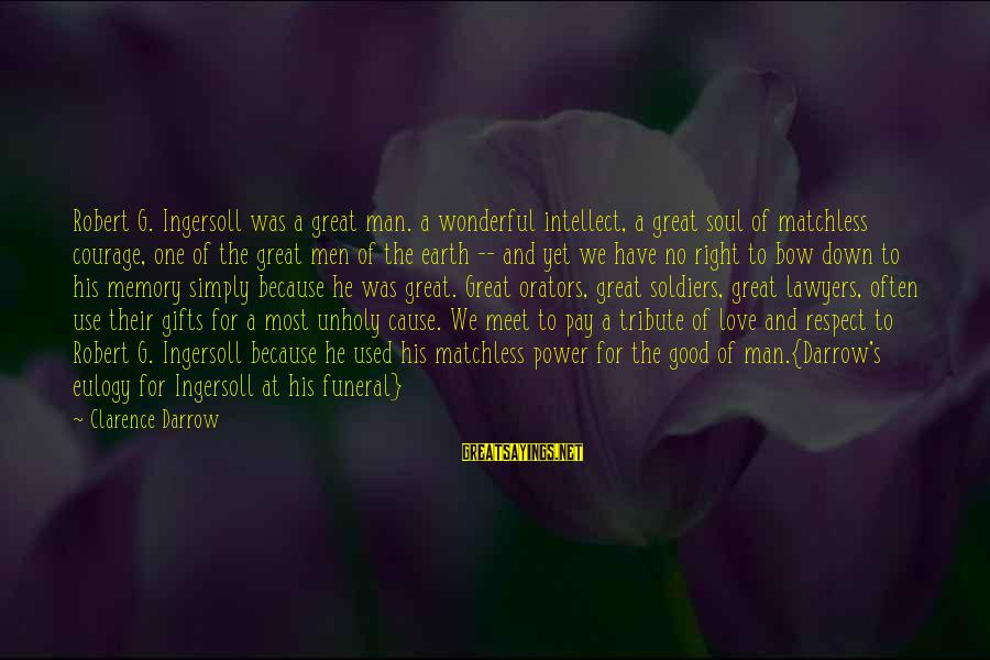 Pay Tribute Sayings By Clarence Darrow: Robert G. Ingersoll was a great man. a wonderful intellect, a great soul of matchless