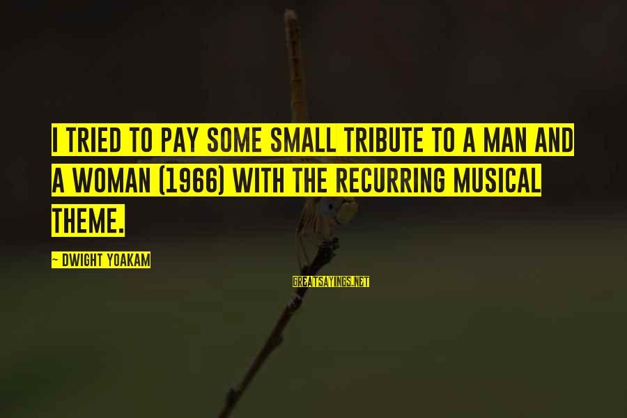 Pay Tribute Sayings By Dwight Yoakam: I tried to pay some small tribute to A Man and a Woman (1966) with