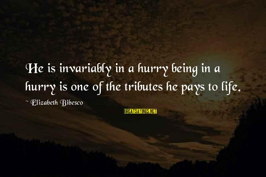 Pay Tribute Sayings By Elizabeth Bibesco: He is invariably in a hurry being in a hurry is one of the tributes