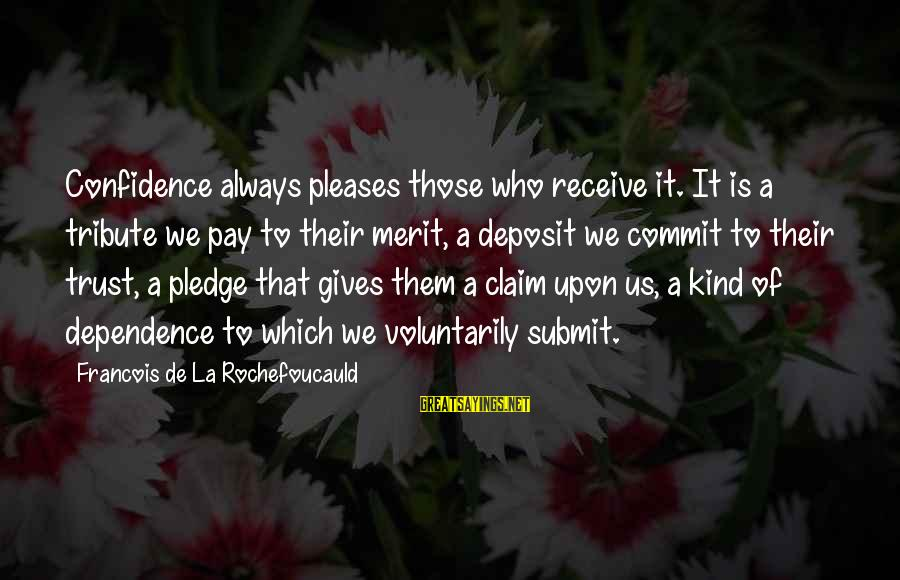 Pay Tribute Sayings By Francois De La Rochefoucauld: Confidence always pleases those who receive it. It is a tribute we pay to their