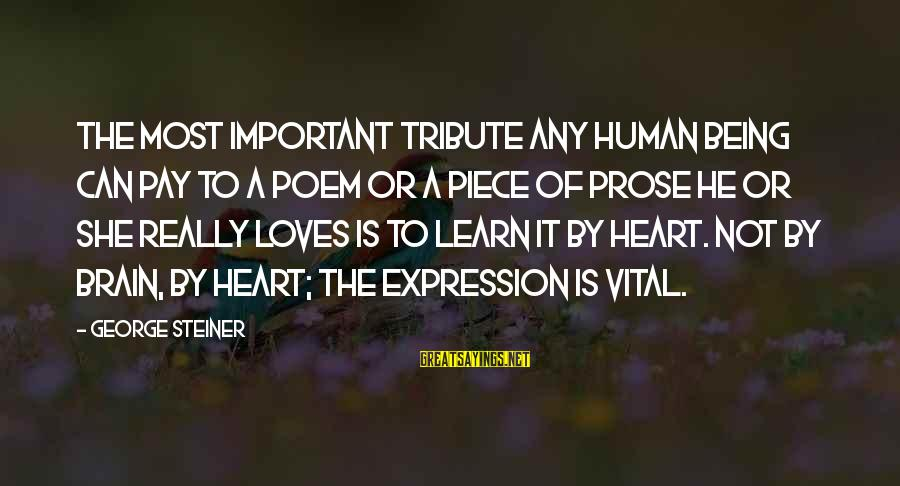 Pay Tribute Sayings By George Steiner: The most important tribute any human being can pay to a poem or a piece