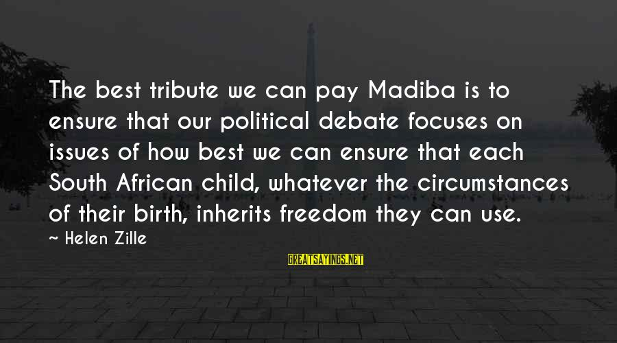 Pay Tribute Sayings By Helen Zille: The best tribute we can pay Madiba is to ensure that our political debate focuses