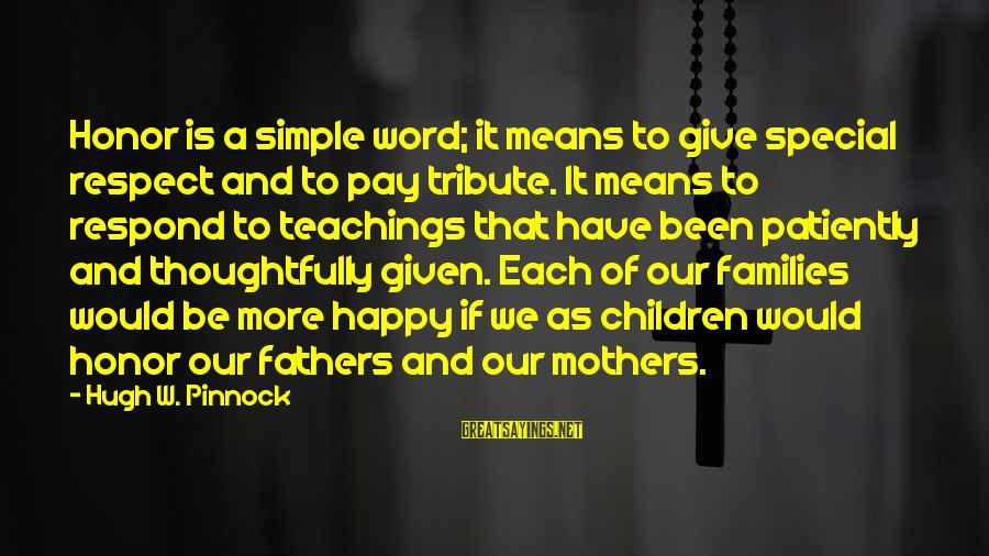 Pay Tribute Sayings By Hugh W. Pinnock: Honor is a simple word; it means to give special respect and to pay tribute.