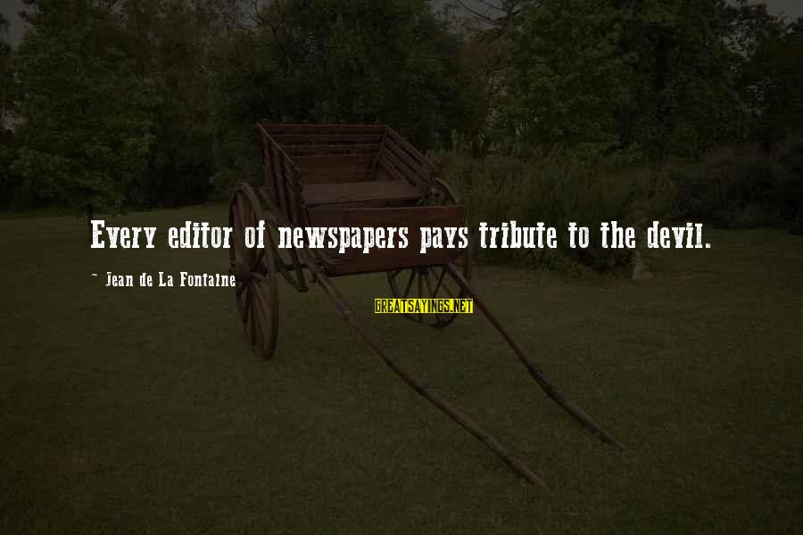 Pay Tribute Sayings By Jean De La Fontaine: Every editor of newspapers pays tribute to the devil.