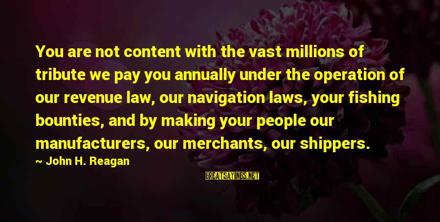Pay Tribute Sayings By John H. Reagan: You are not content with the vast millions of tribute we pay you annually under